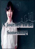 A Journey To Be Something