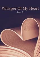 Whisper Of My Heart- Part 3