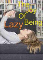 The Joy Of Being Lazy