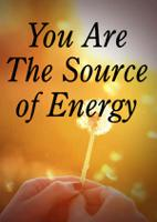 You Are The Source of Energy