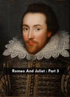 Romeo And Juliet : Part 5