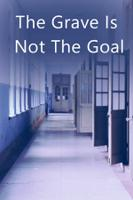 The Grave Is Not The Goal
