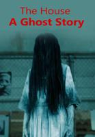 The House – A Ghost Story