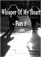 Whisper Of My Heart- Part 2