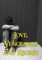 Love, Vengeance and Regret