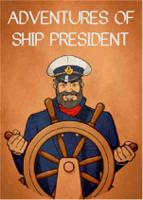 ADVENTURES OF SHIP PRESIDENT