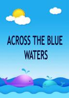 ACROSS THE BLUE WATERS