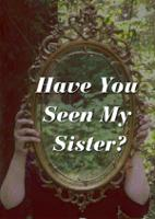 Have You Seen My Sister?