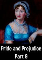 Pride and Prejudice- Part 9