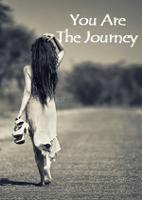 You Are The Journey.