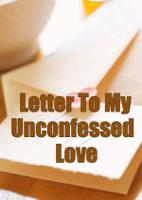 Letter To My Unconfessed Love