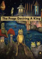The Frogs Desiring A King