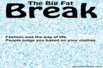 The Big Fat Break