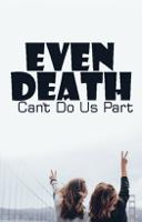 Even Death Cant Do Us Part