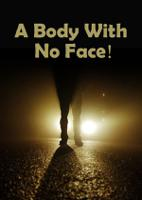 A Body With No Face!