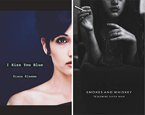 Combo of two poetry collection that is honest, brutal and strong : Smokes and Whiskey + I Kiss You Blue